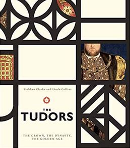 The Tudors The Crown, The Dynasty, The Golden Age